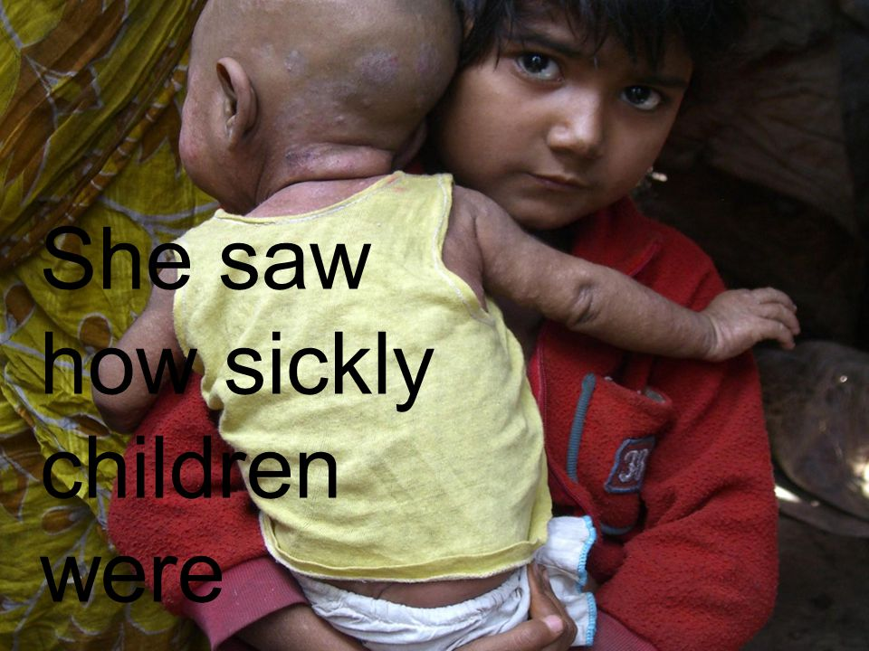 She saw how sickly children were