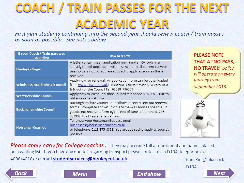 Next End show Back Menu COACH / TRAIN PASSES FOR THE NEXT ACADEMIC YEAR First year students continuing into the second year should renew coach / train