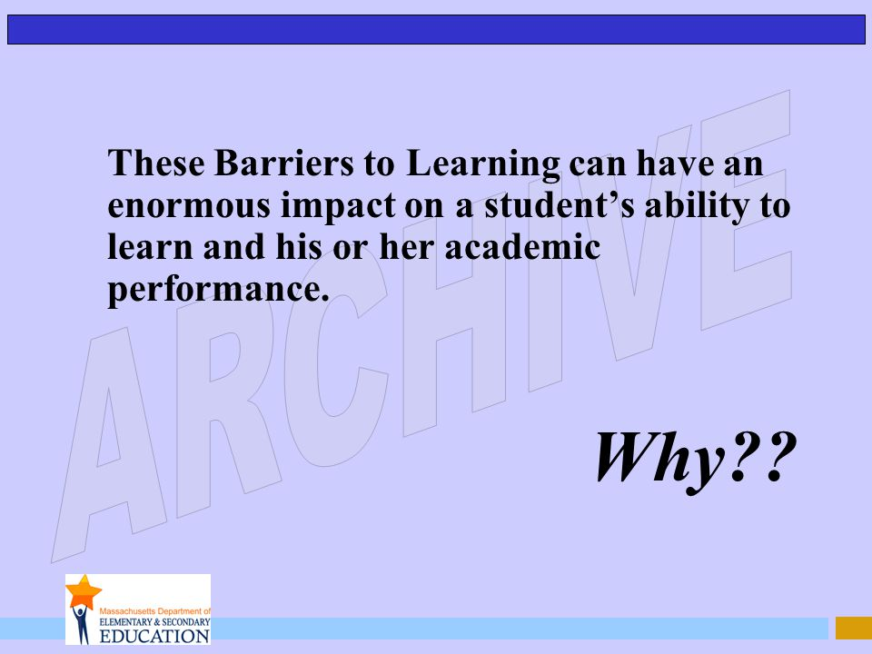 These Barriers to Learning can have an enormous impact on a students ability to learn and his or her academic performance. Why??