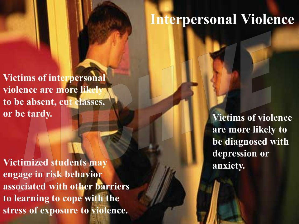 Interpersonal Violence Victims of interpersonal violence are more likely to be absent, cut classes, or be tardy.