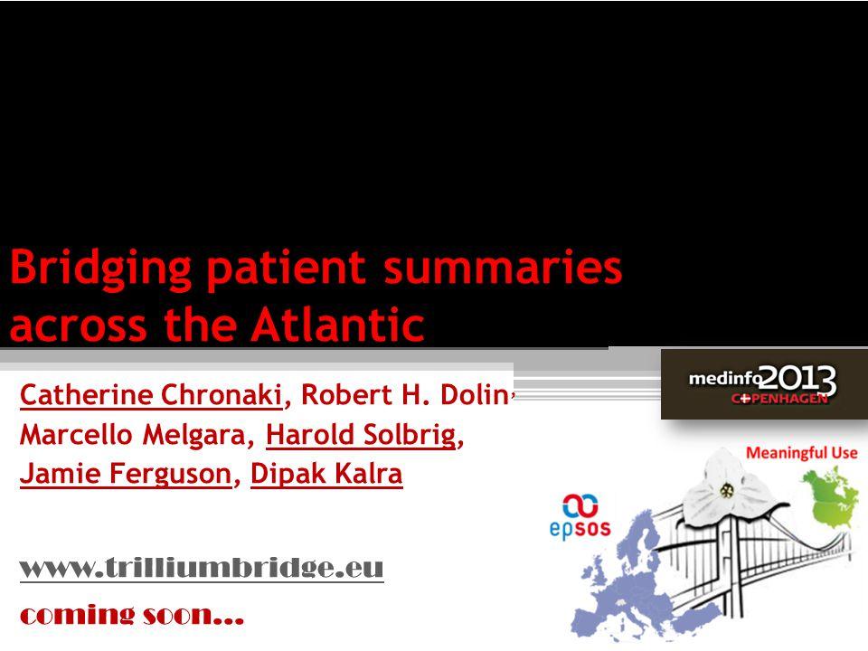 Bridging patient summaries across the Atlantic Catherine Chronaki, Robert H. Dolin, Marcello Melgara, Harold Solbrig, Jamie Ferguson, Dipak Kalra www.