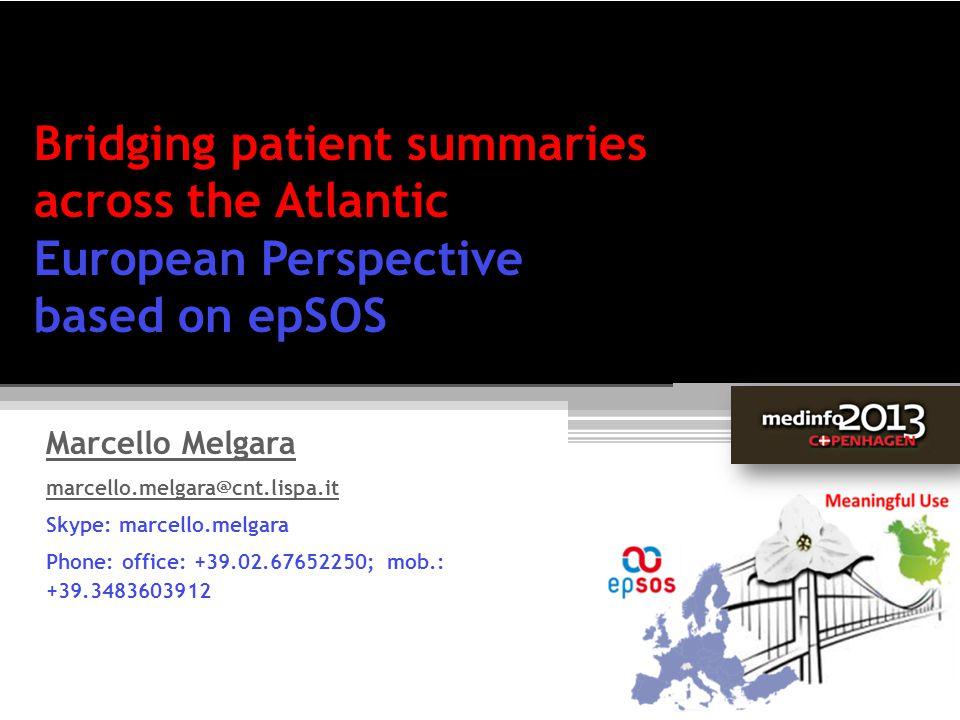 Bridging patient summaries across the Atlantic European Perspective based on epSOS Marcello Melgara marcello.melgara@cnt.lispa.it Skype: marcello.melg