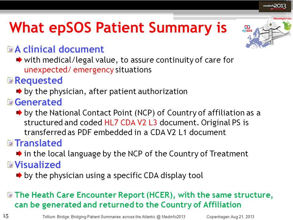 15 What epSOS Patient Summary is Copenhagen Aug 21, 2013Trillium Bridge: Bridging Patient Summaries across the Atlantic @ Medinfo2013 A clinical docum