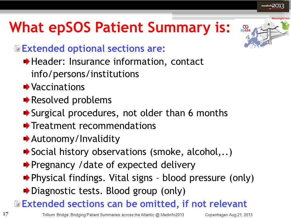 17 What epSOS Patient Summary is: Copenhagen Aug 21, 2013Trillium Bridge: Bridging Patient Summaries across the Atlantic @ Medinfo2013 Extended option