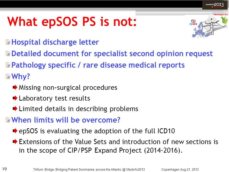 19 What epSOS PS is not: Copenhagen Aug 21, 2013Trillium Bridge: Bridging Patient Summaries across the Atlantic @ Medinfo2013 Hospital discharge lette