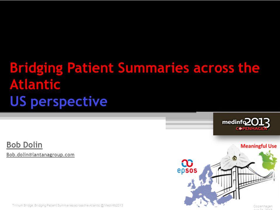 Bridging Patient Summaries across the Atlantic US perspective Bob Dolin Bob.dolin@lantanagroup.com Trillium Bridge: Bridging Patient Summaries across