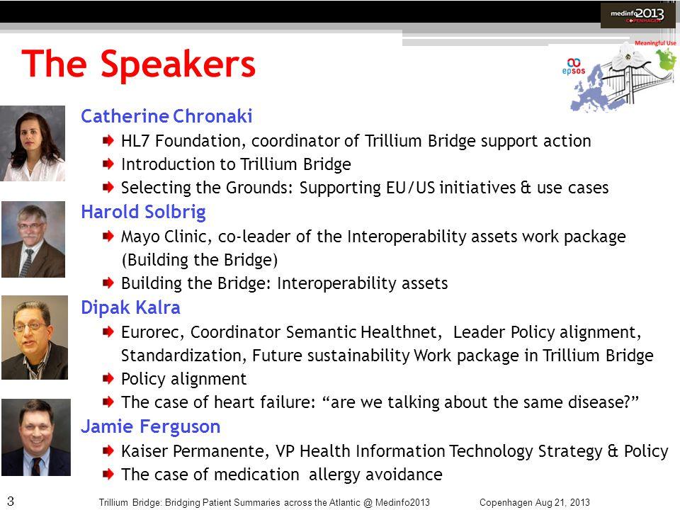 3 The Speakers Copenhagen Aug 21, 2013Trillium Bridge: Bridging Patient Summaries across the Atlantic @ Medinfo2013 Catherine Chronaki HL7 Foundation,