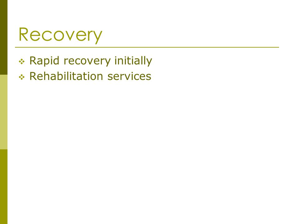 Recovery Rapid recovery initially Rehabilitation services