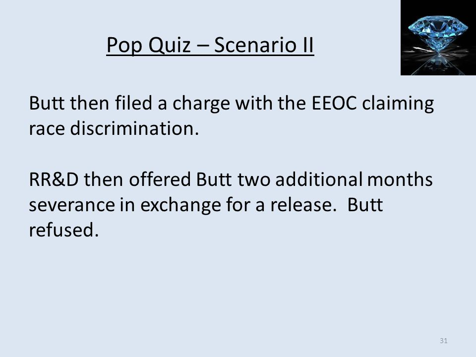 Pop Quiz – Scenario II Butt then filed a charge with the EEOC claiming race discrimination. RR&D then offered Butt two additional months severance in