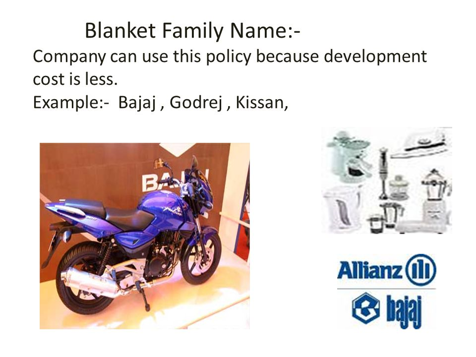 Blanket Family Name:- Company can use this policy because development cost is less.