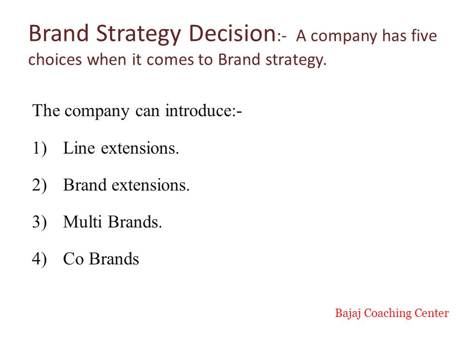 Brand Strategy Decision :- A company has five choices when it comes to Brand strategy.
