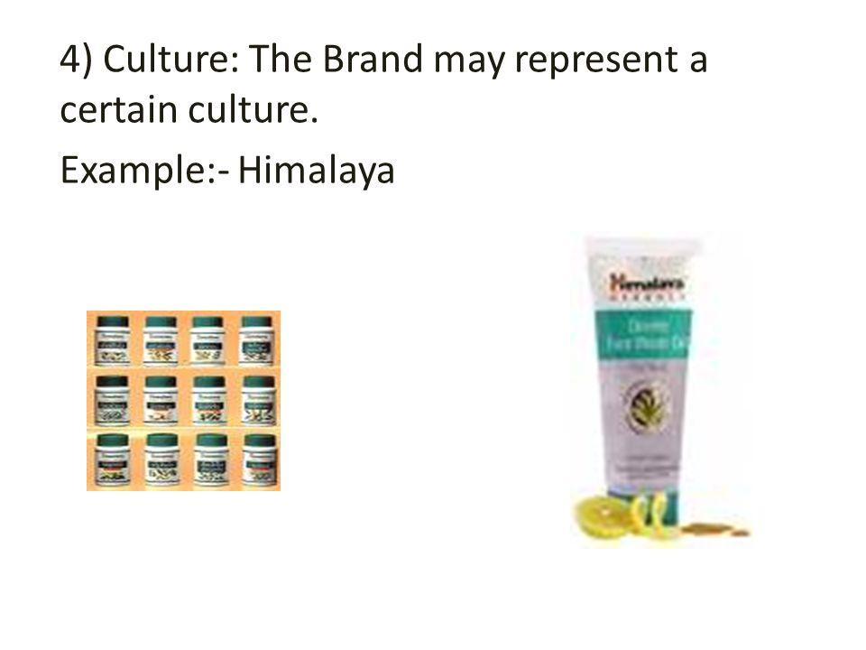 4) Culture: The Brand may represent a certain culture. Example:- Himalaya