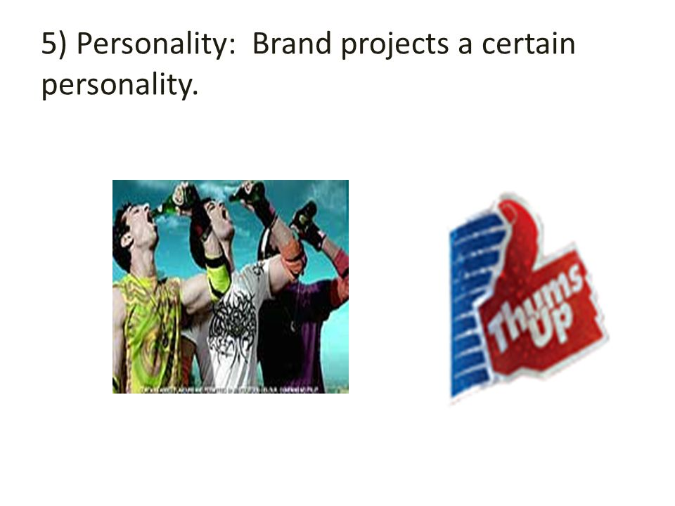 5) Personality: Brand projects a certain personality.