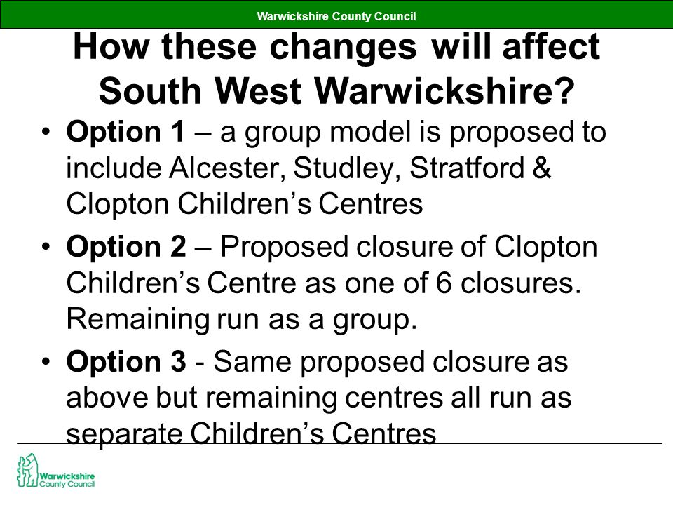 Warwickshire County Council How these changes will affect South West Warwickshire.
