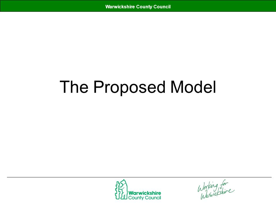 Warwickshire County Council The Proposed Model