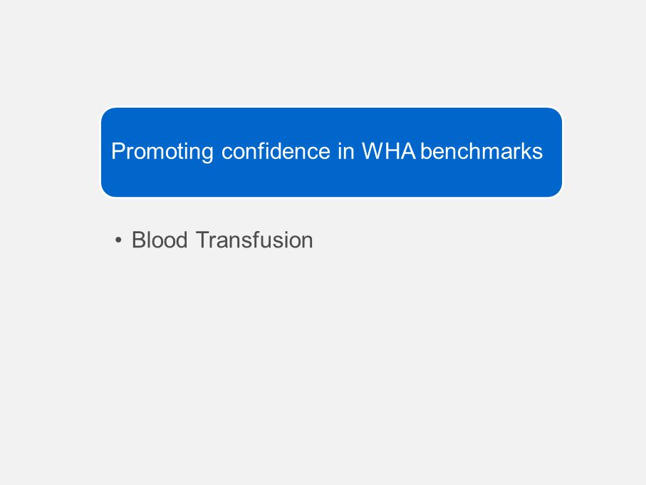 Promoting confidence in WHA benchmarks Blood Transfusion