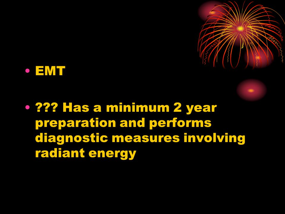 EMT ??? Has a minimum 2 year preparation and performs diagnostic measures involving radiant energy