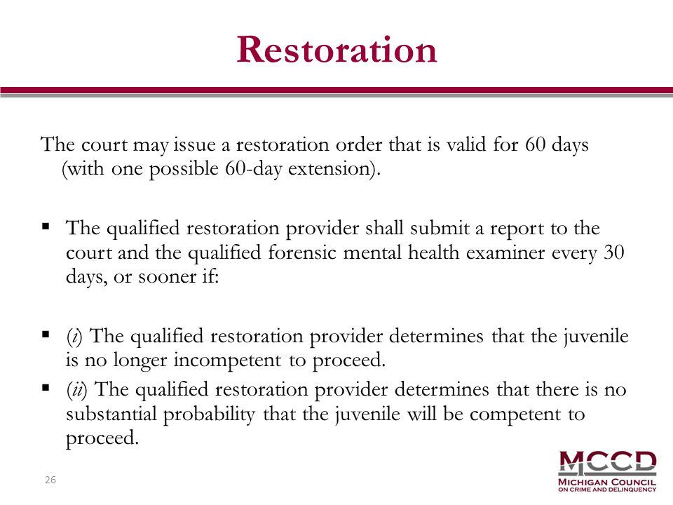 26 Restoration The court may issue a restoration order that is valid for 60 days (with one possible 60-day extension).