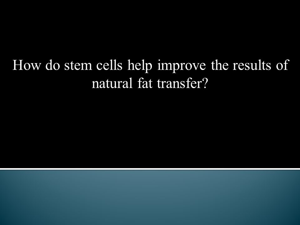 How do stem cells help improve the results of natural fat transfer?