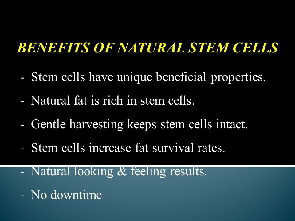BENEFITS OF NATURAL STEM CELLS - Stem cells have unique beneficial properties.