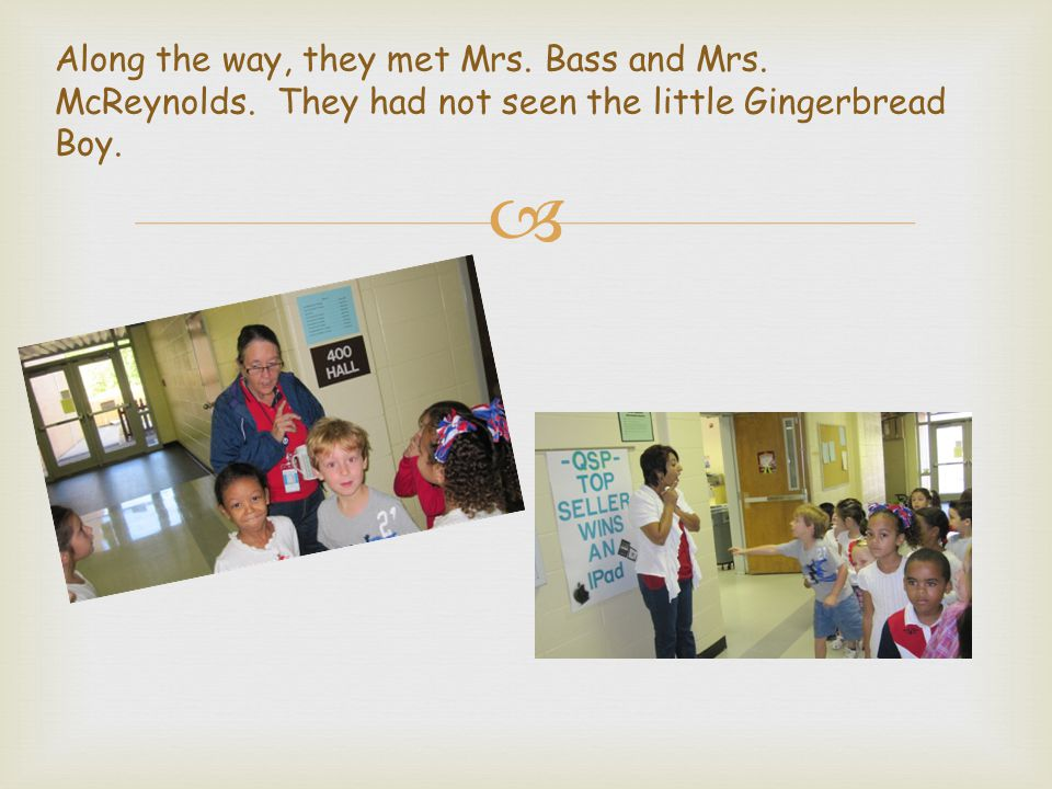 Along the way, they met Mrs. Bass and Mrs. McReynolds.