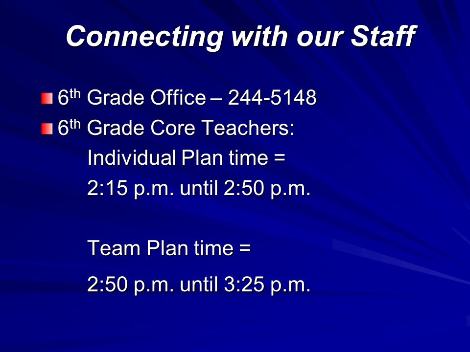 Connecting with our Staff 6 th Grade Office – 244-5148 6 th Grade Core Teachers: Individual Plan time = 2:15 p.m.