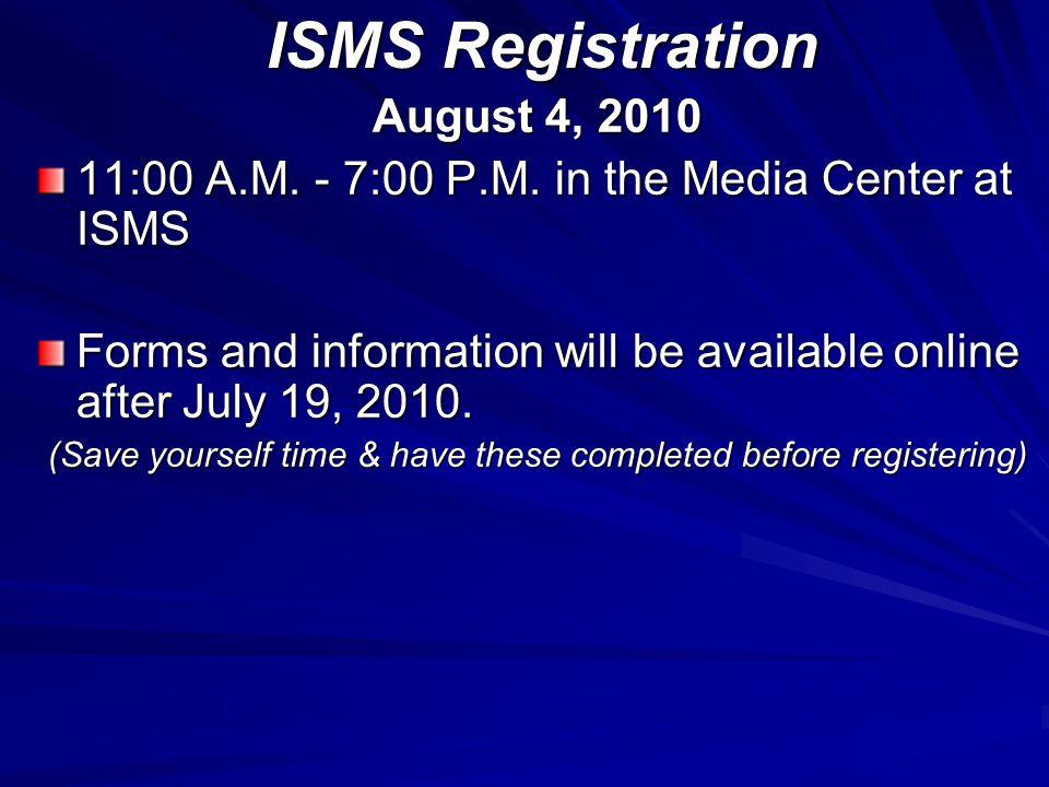 ISMS Registration August 4, 2010 11:00 A.M. - 7:00 P.M.