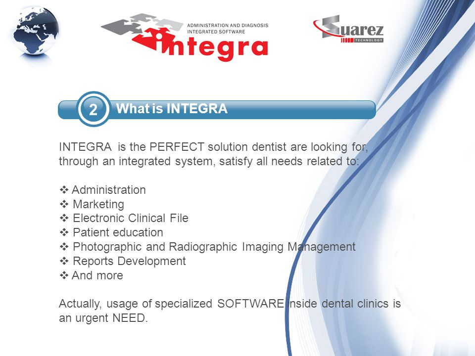 INTEGRA is the PERFECT solution dentist are looking for, through an integrated system, satisfy all needs related to: Administration Marketing Electron