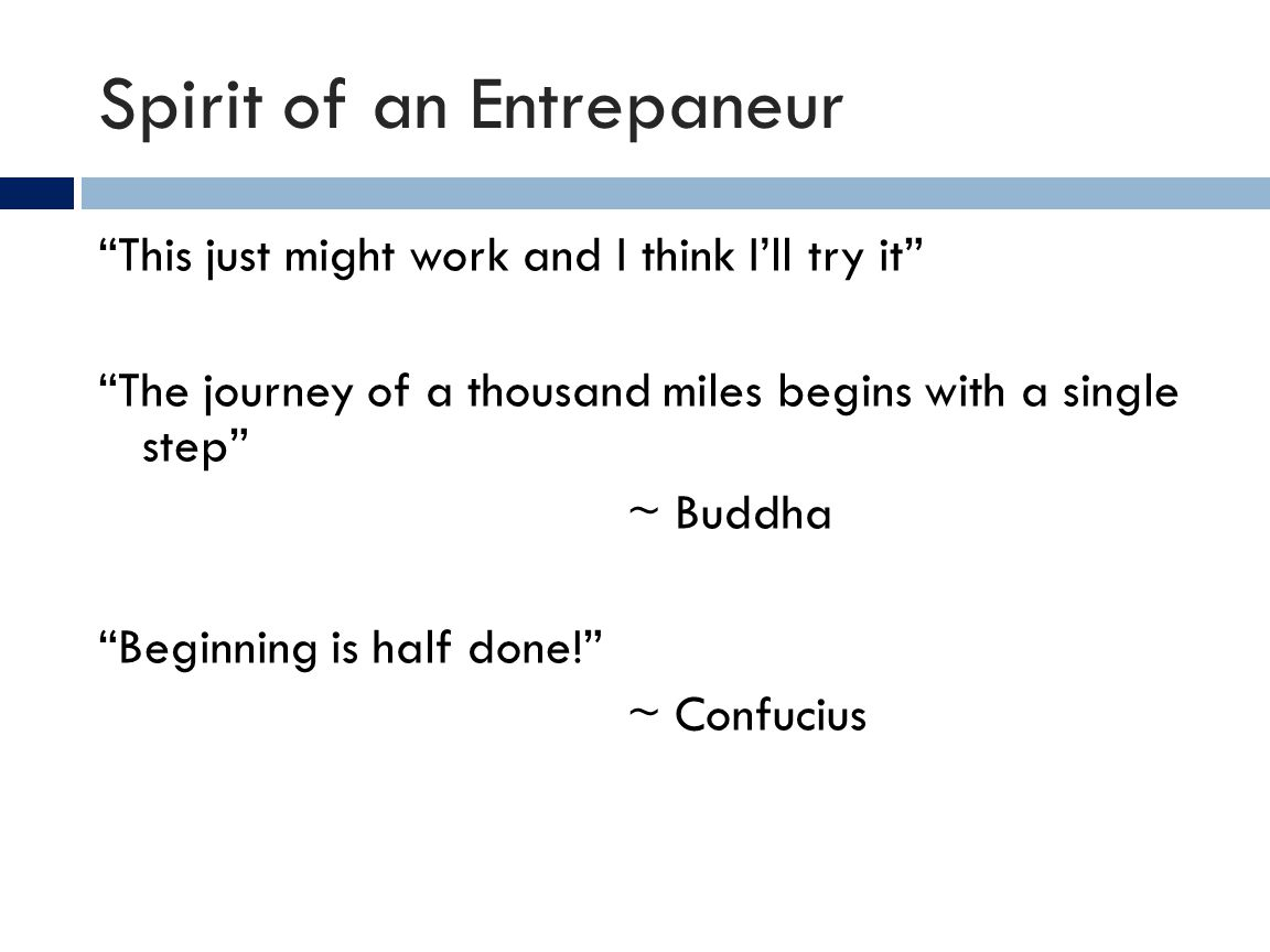 Spirit of an Entrepaneur This just might work and I think Ill try it The journey of a thousand miles begins with a single step ~ Buddha Beginning is h