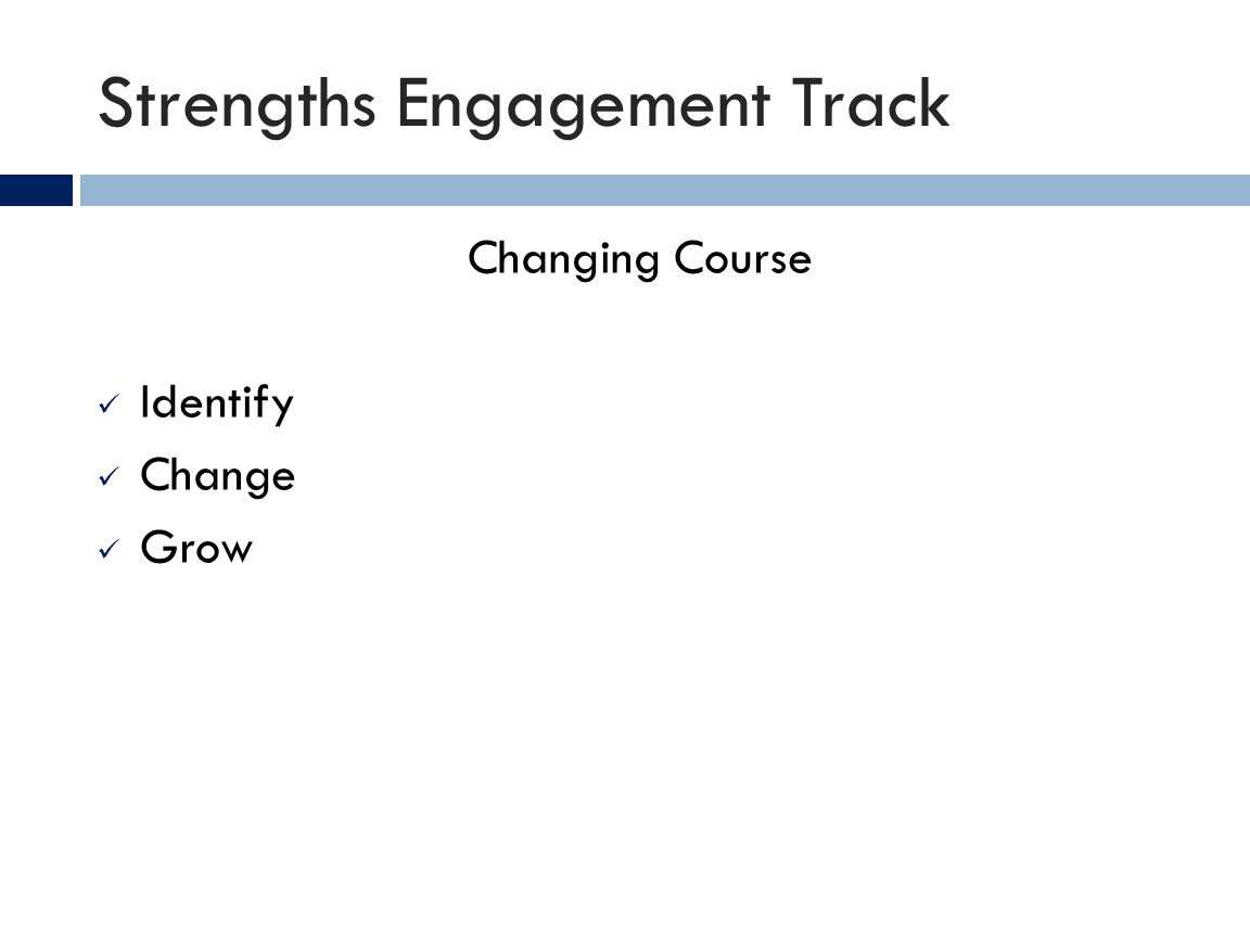 Strengths Engagement Track Changing Course Identify Change Grow