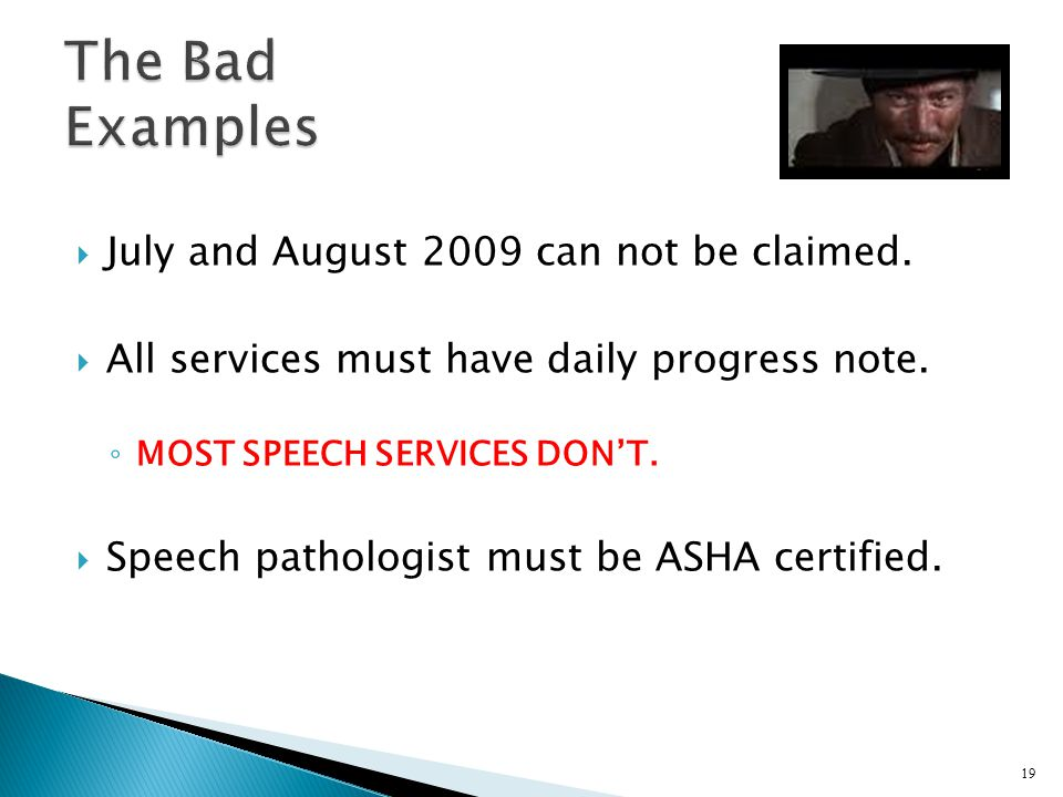 July and August 2009 can not be claimed. All services must have daily progress note. MOST SPEECH SERVICES DONT. Speech pathologist must be ASHA certif