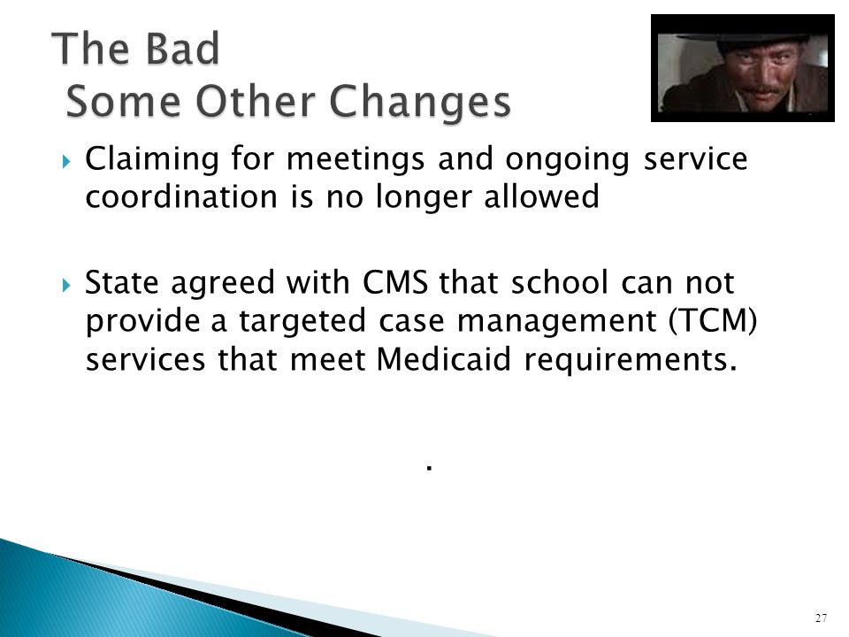 Claiming for meetings and ongoing service coordination is no longer allowed State agreed with CMS that school can not provide a targeted case manageme