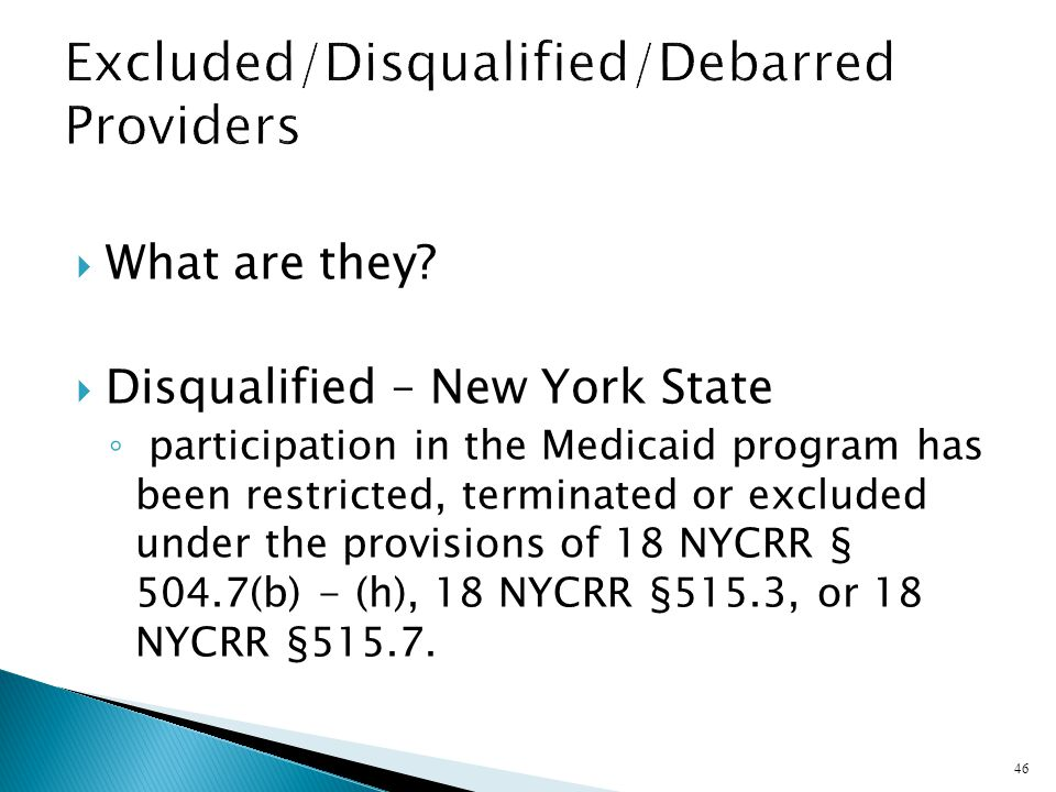 What are they? Disqualified – New York State participation in the Medicaid program has been restricted, terminated or excluded under the provisions of