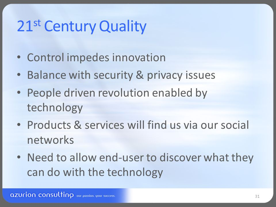 21 st Century Quality Control impedes innovation Balance with security & privacy issues People driven revolution enabled by technology Products & services will find us via our social networks Need to allow end-user to discover what they can do with the technology 31