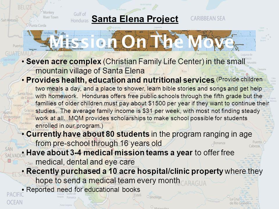 Santa Elena Project Seven acre complex (Christian Family Life Center) in the small mountain village of Santa Elena Provides health, education and nutr