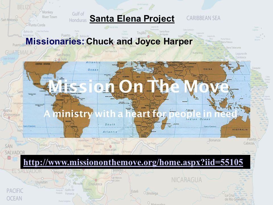 Santa Elena Project Missionaries: Chuck and Joyce Harper http://www.missiononthemove.org/home.aspx?iid=55105