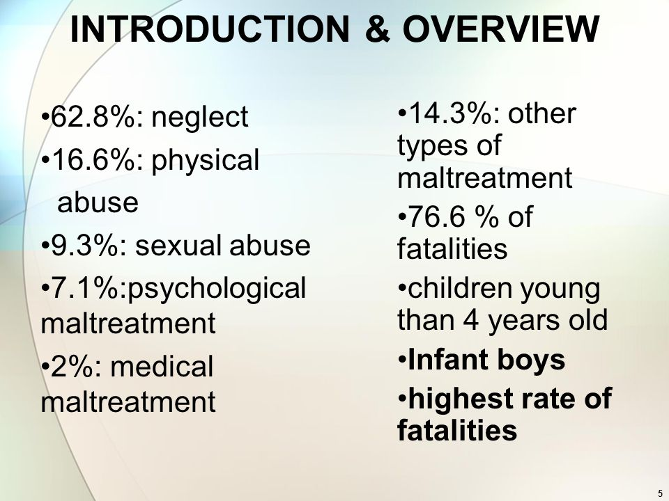 5 INTRODUCTION & OVERVIEW 62.8%: neglect 16.6%: physical abuse 9.3%: sexual abuse 7.1%:psychological maltreatment 2%: medical maltreatment 14.3%: othe