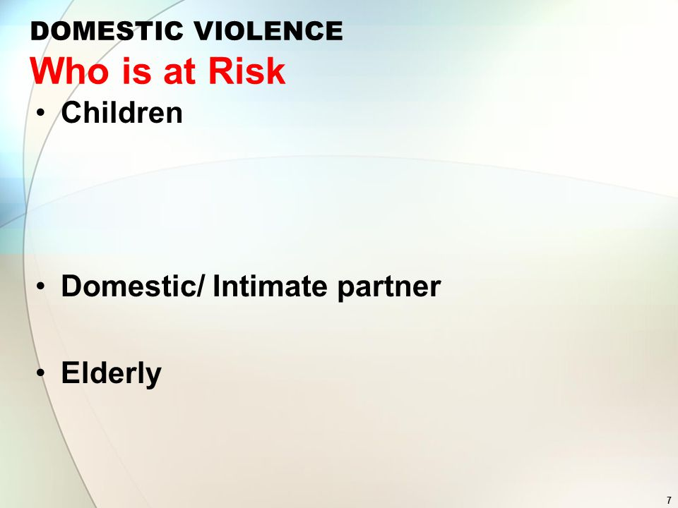 7 DOMESTIC VIOLENCE Who is at Risk Children Domestic/ Intimate partner Elderly