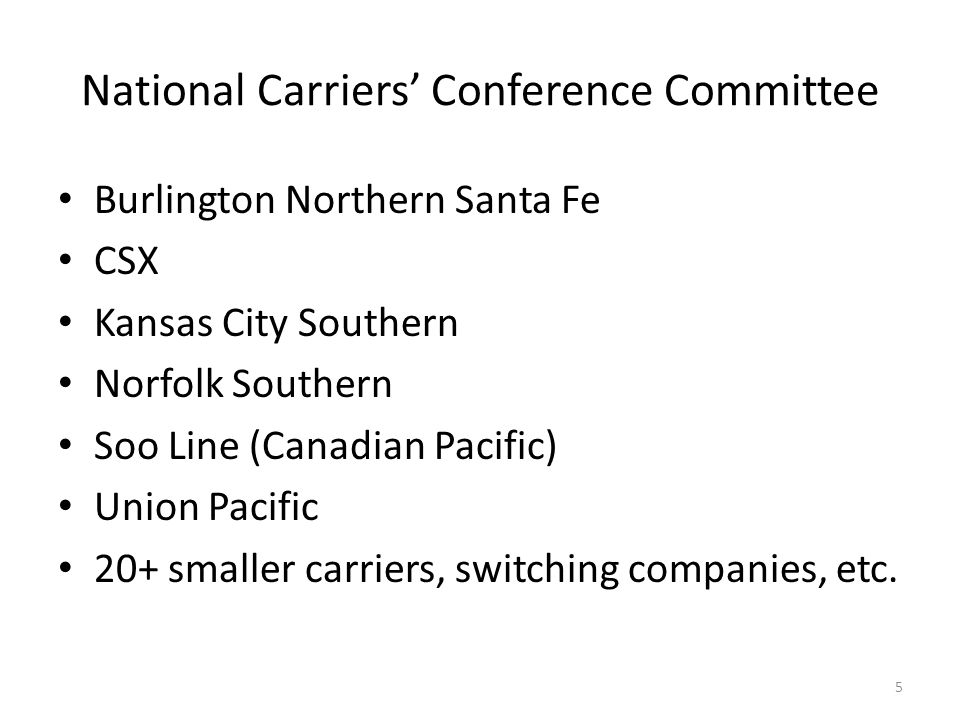 National Carriers Conference Committee Burlington Northern Santa Fe CSX Kansas City Southern Norfolk Southern Soo Line (Canadian Pacific) Union Pacific 20+ smaller carriers, switching companies, etc.
