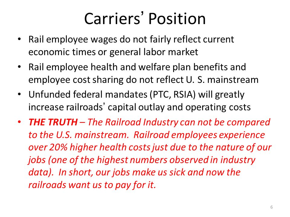 Carriers Position Rail employee wages do not fairly reflect current economic times or general labor market Rail employee health and welfare plan benefits and employee cost sharing do not reflect U.