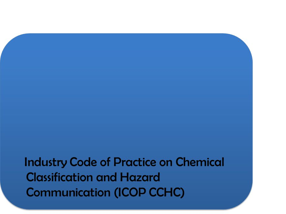 Industry Code of Practice on Chemical Classification and Hazard Communication (ICOP CCHC)