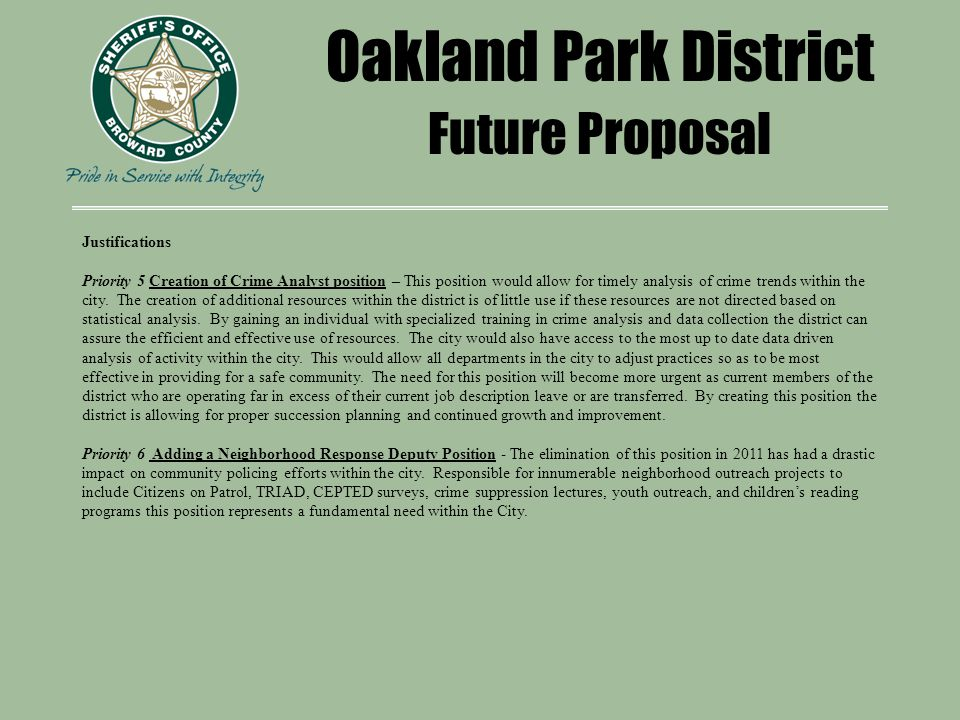Oakland Park District Future Proposal Justifications Priority 5 Creation of Crime Analyst position – This position would allow for timely analysis of crime trends within the city.