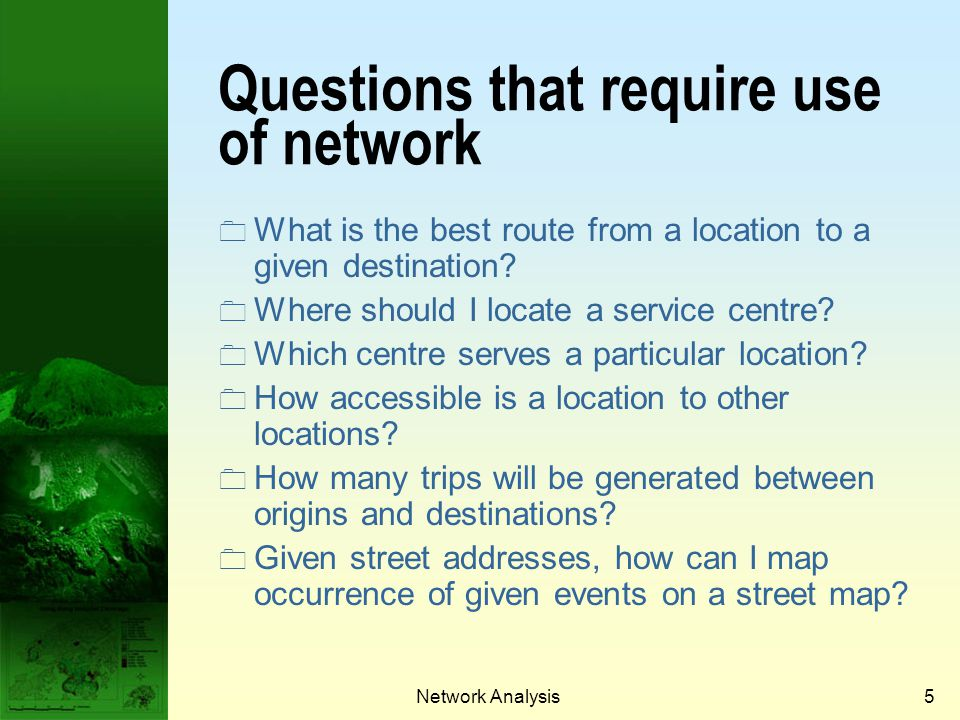 Network Analysis4 rail network (MTR) road and highway network (KMB) electricity network (CLP) telephone network (PCCW) pile line network (Water Supplies Department) air transportation network (Cathay Pacific) parcel delivery network (DHL Courier) street network (Emergency Services, Police Department, etc.) Examples of networks