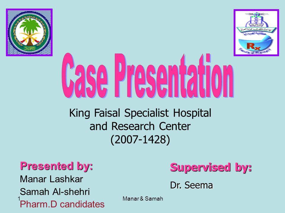 Manar & Samah1 Supervised by: Dr. Seema King Faisal Specialist Hospital and Research Center (2007-1428) Presented by: Manar Lashkar Samah Al-shehri Ph
