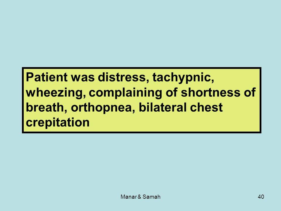Manar & Samah40 Patient was distress, tachypnic, wheezing, complaining of shortness of breath, orthopnea, bilateral chest crepitation