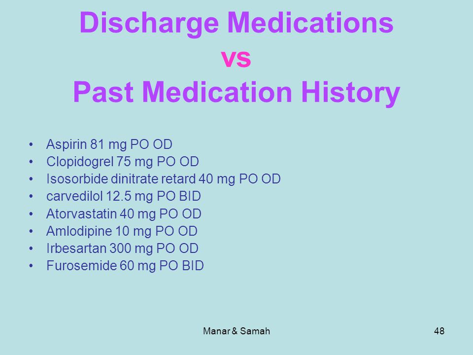 Manar & Samah48 Discharge Medications vs Past Medication History Aspirin 81 mg PO OD Clopidogrel 75 mg PO OD Isosorbide dinitrate retard 40 mg PO OD c