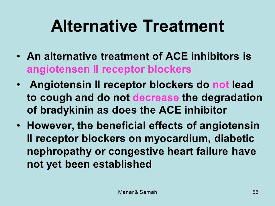 Manar & Samah55 An alternative treatment of ACE inhibitors is angiotensen II receptor blockers Angiotensin II receptor blockers do not lead to cough a