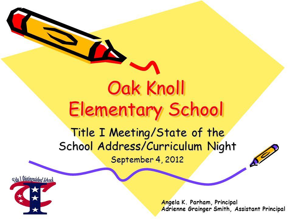 Oak Knoll Elementary School Title I Meeting/State of the School Address/Curriculum Night September 4, 2012 Angela K. Parham, Principal Adrienne Graing