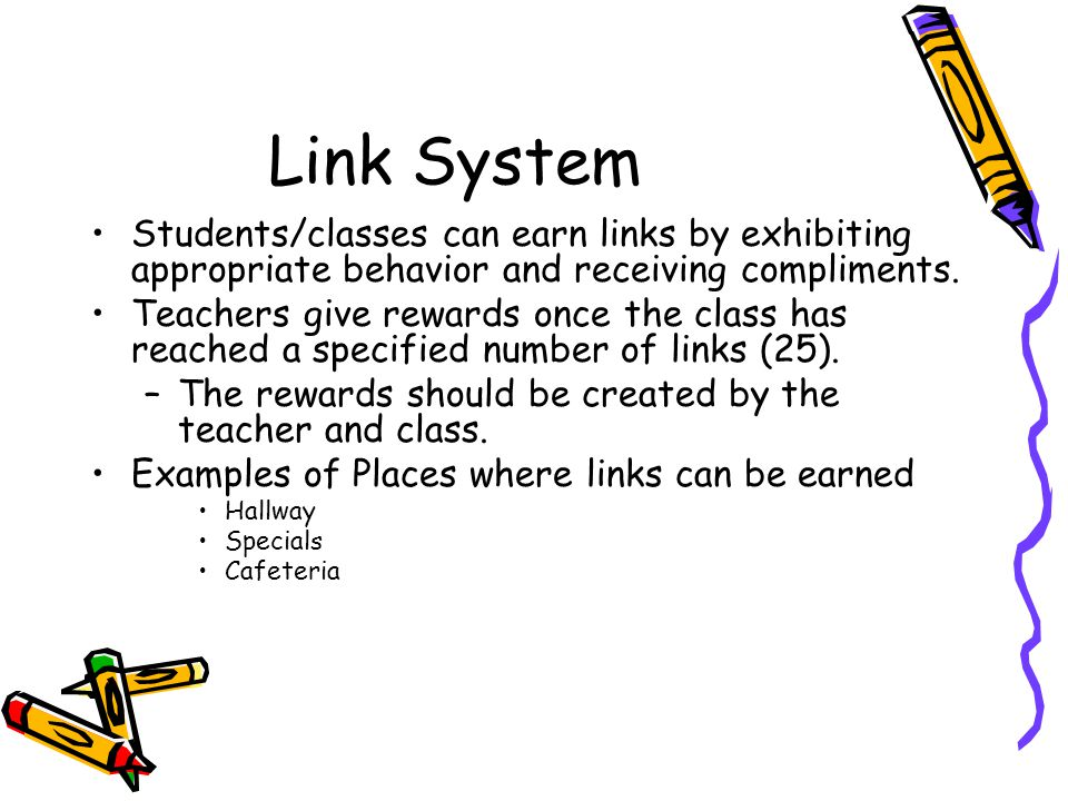 Students/classes can earn links by exhibiting appropriate behavior and receiving compliments. Teachers give rewards once the class has reached a speci