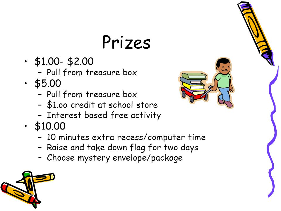 $1.00- $2.00 –Pull from treasure box $5.00 –Pull from treasure box –$1.oo credit at school store –Interest based free activity $10.00 –10 minutes extr